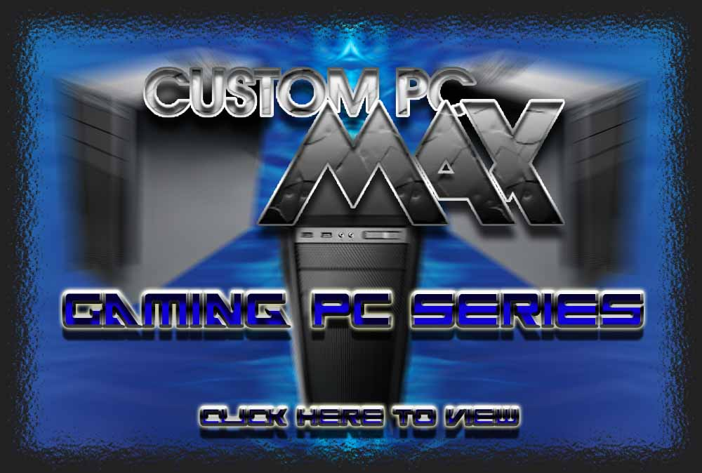 CustomPCMAX Gaming PC Series